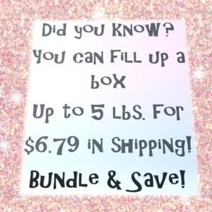 You can fill up a box, Up to 5 lbs for $6.79 ship!